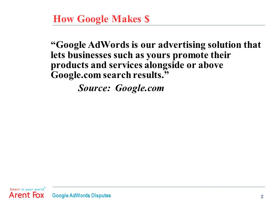 "2 How Google Makes $ ""Google AdWords is our advertising solution that lets businesses such as yours promote their products and services alongside or a"