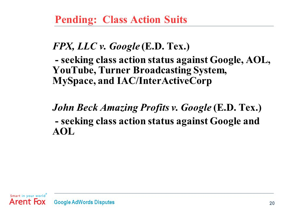 Pending: Class Action Suits FPX, LLC v. Google (E.D. Tex.) - seeking class action status against Google, AOL, YouTube, Turner Broadcasting System, MyS
