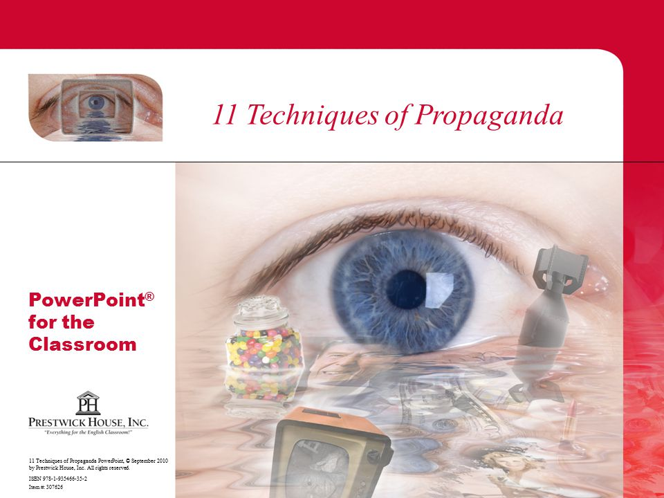 11 Techniques of Propaganda 11 Techniques of Propaganda PowerPoint, © September 2010 by Prestwick House, Inc. All rights reserved. ISBN 978-1-935466-3