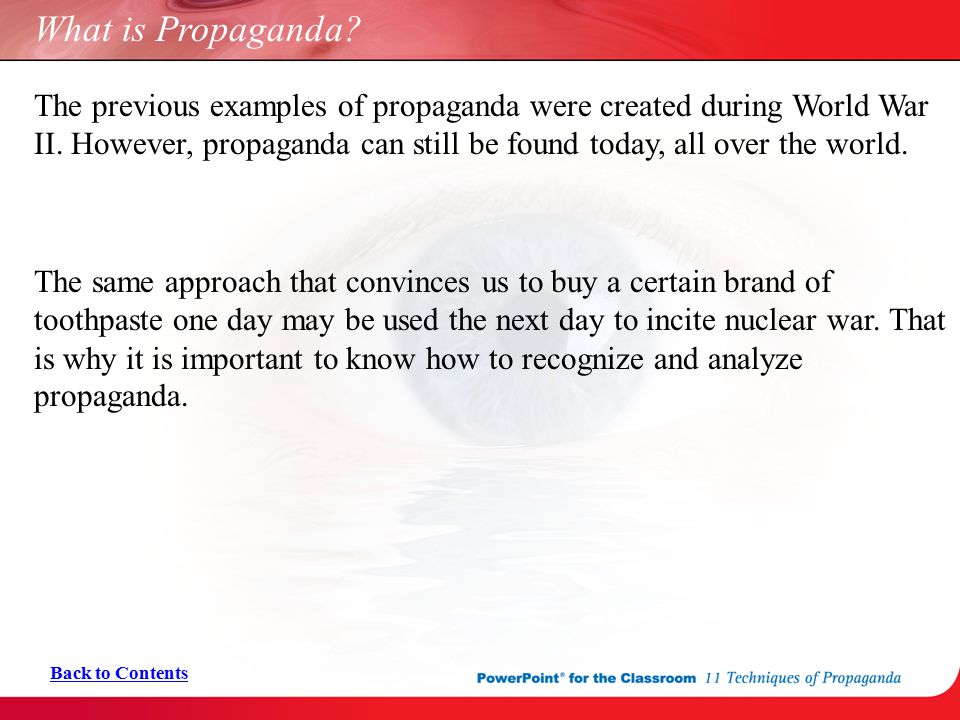 What is Propaganda? The previous examples of propaganda were created during World War II. However, propaganda can still be found today, all over the w