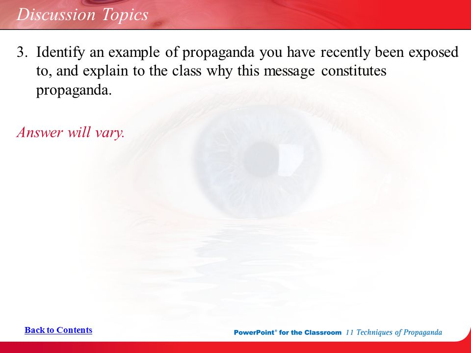 Discussion Topics 3. Identify an example of propaganda you have recently been exposed to, and explain to the class why this message constitutes propag