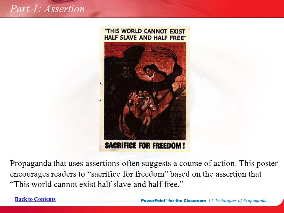 "Part 1: Assertion Propaganda that uses assertions often suggests a course of action. This poster encourages readers to ""sacrifice for freedom"" based o"