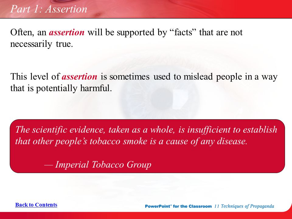 "Part 1: Assertion Often, an assertion will be supported by ""facts"" that are not necessarily true. Back to Contents This level of assertion is sometime"