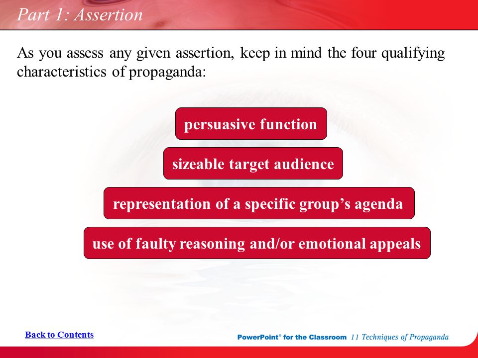 Part 1: Assertion As you assess any given assertion, keep in mind the four qualifying characteristics of propaganda: Back to Contents persuasive funct