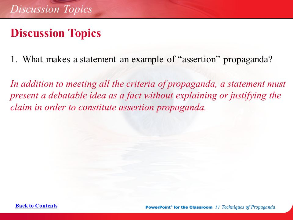 "Discussion Topics 1. What makes a statement an example of ""assertion"" propaganda? In addition to meeting all the criteria of propaganda, a statement m"