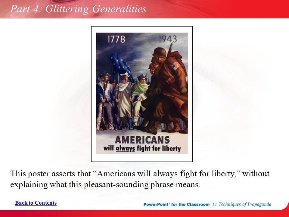 "Part 4: Glittering Generalities This poster asserts that ""Americans will always fight for liberty,"" without explaining what this pleasant-sounding phr"