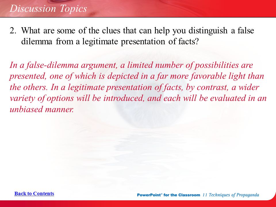 2. What are some of the clues that can help you distinguish a false dilemma from a legitimate presentation of facts? In a false-dilemma argument, a li