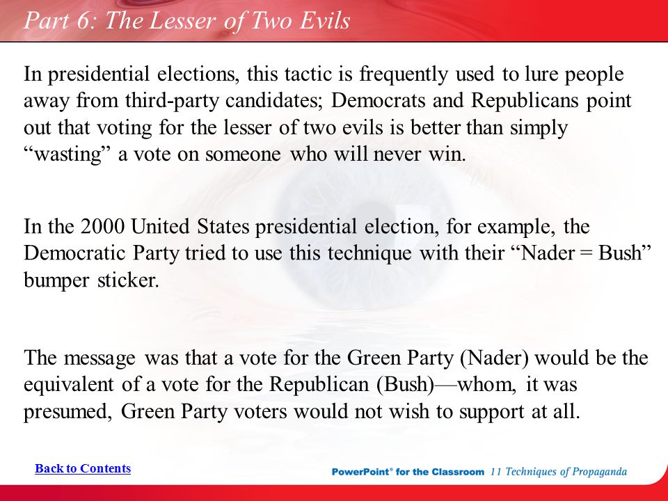 Part 6: The Lesser of Two Evils In presidential elections, this tactic is frequently used to lure people away from third-party candidates; Democrats a