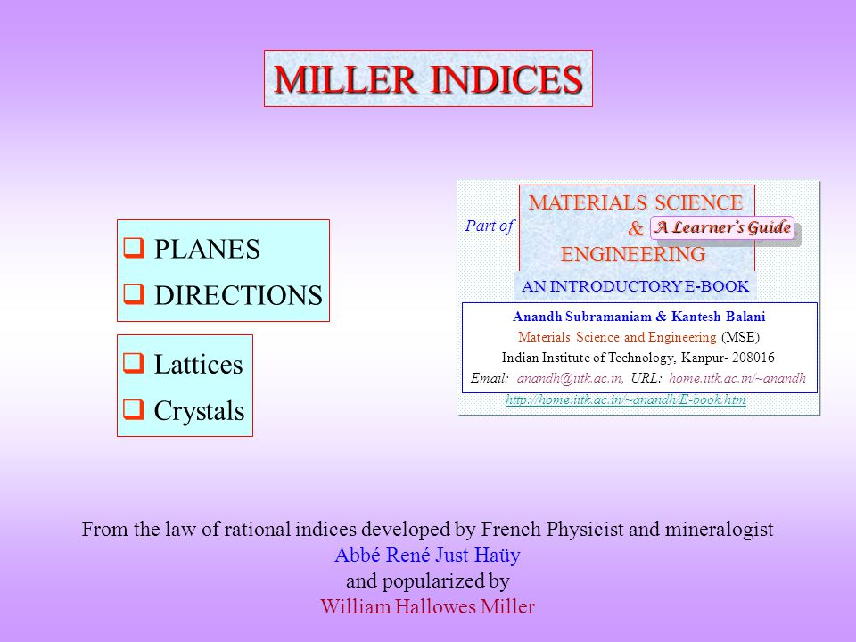 MILLER INDICES  PLANES  DIRECTIONS From the law of rational indices developed by French Physicist and mineralogist Abbé René Just Haüy and populariz