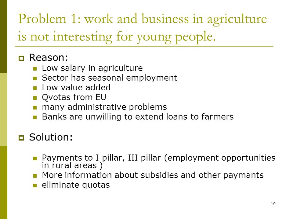 10 Problem 1: work and business in agriculture is not interesting for young people.