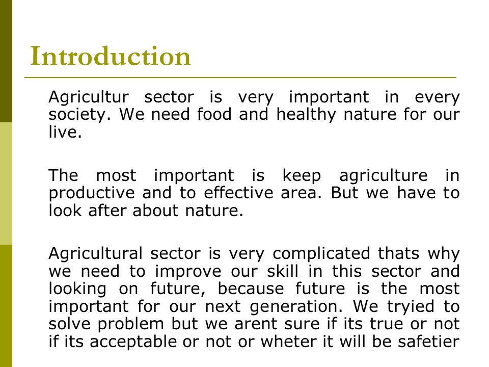 Introduction Agricultur sector is very important in every society.