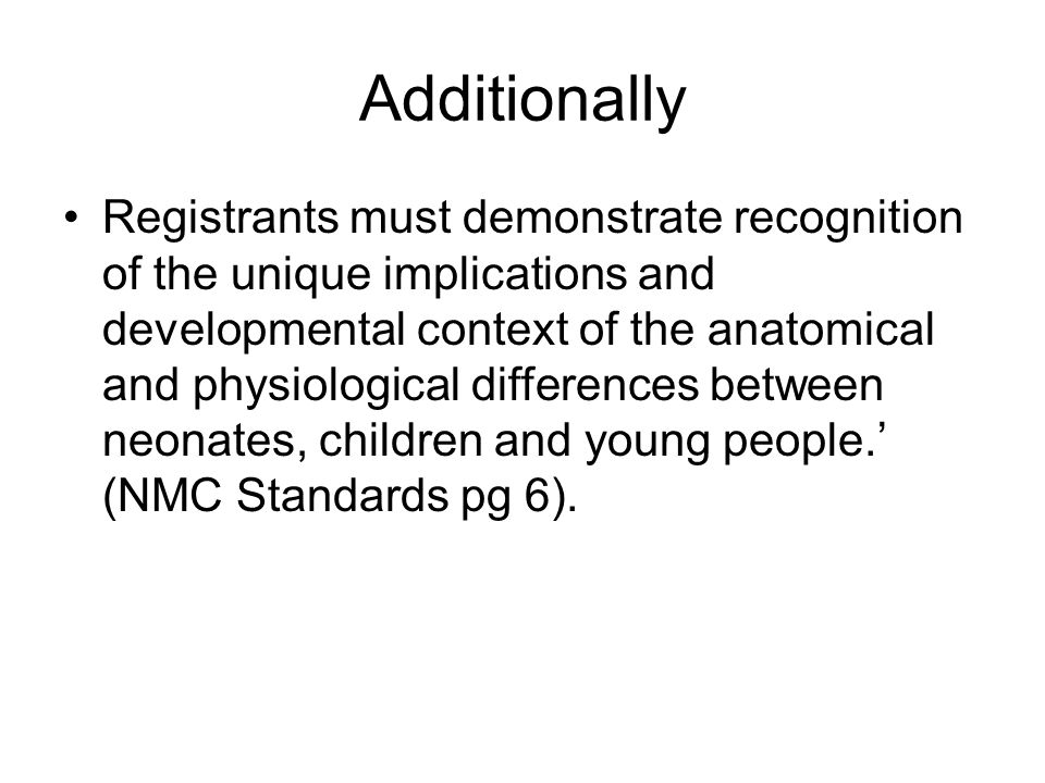 Additionally Registrants must demonstrate recognition of the unique implications and developmental context of the anatomical and physiological differe