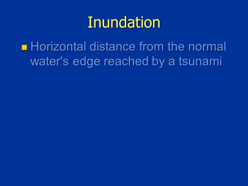Inundation Horizontal distance from the normal water s edge reached by a tsunami Horizontal distance from the normal water s edge reached by a tsunami