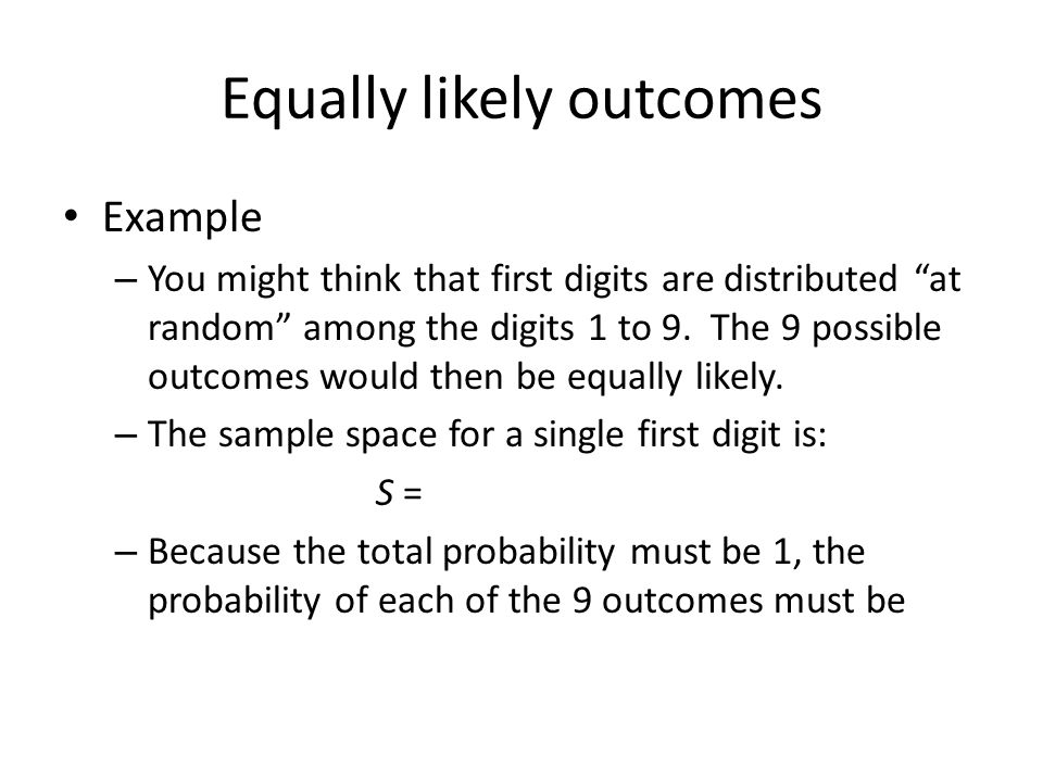 Equally likely outcomes Example – You might think that first digits are distributed at random among the digits 1 to 9.