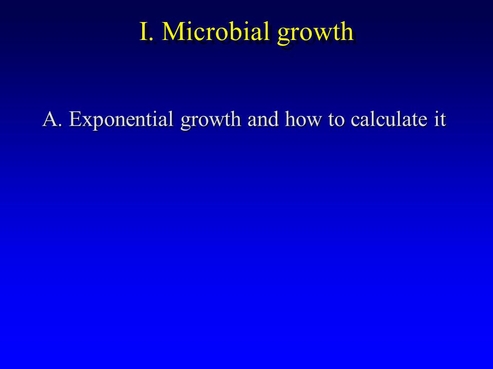 I. Microbial growth A. Exponential growth and how to calculate it