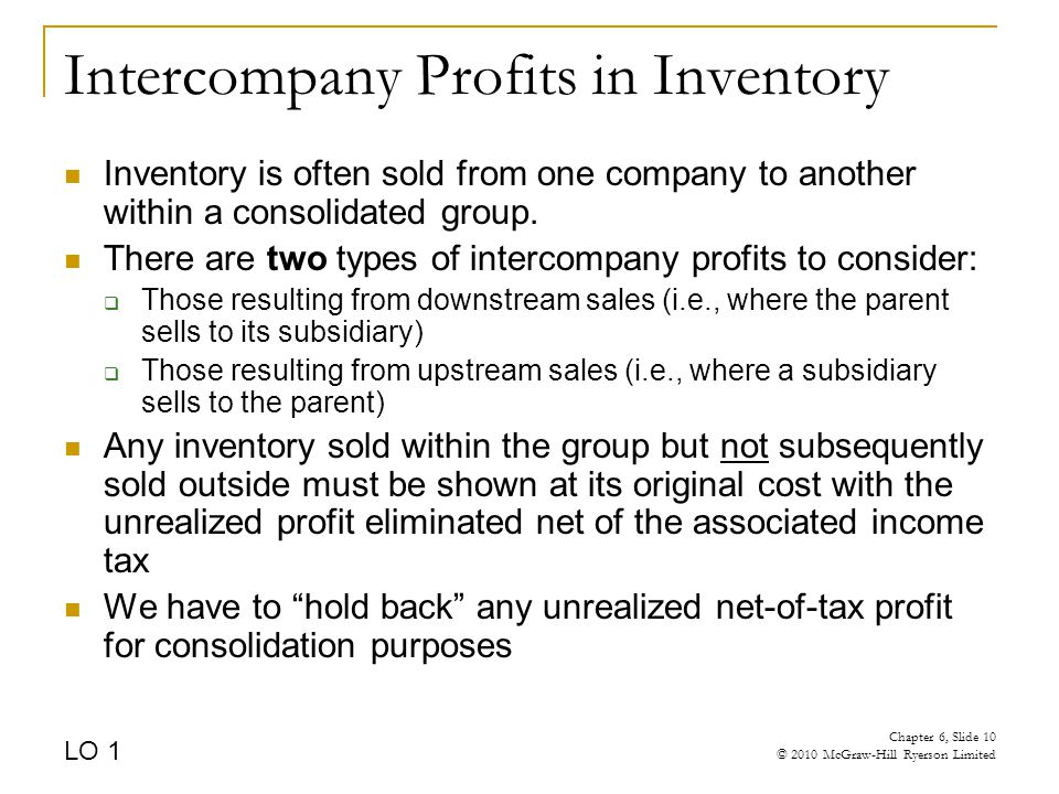 Intercompany Profits in Inventory Inventory is often sold from one company to another within a consolidated group.