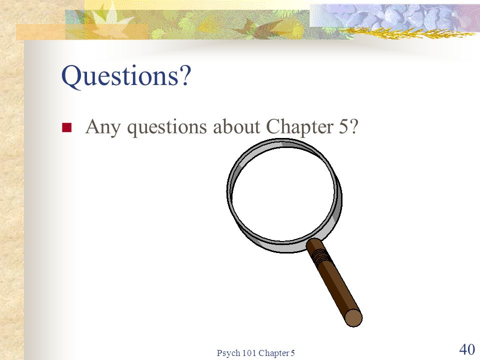 Psych 101 Chapter 5 40 Questions? Any questions about Chapter 5?