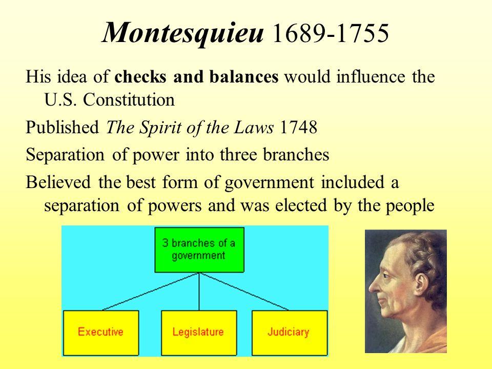 Montesquieu 1689-1755 His idea of checks and balances would influence the U.S.