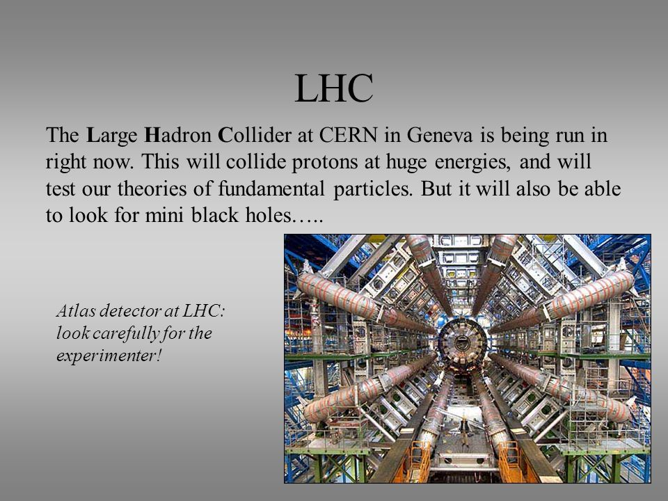LHC The Large Hadron Collider at CERN in Geneva is being run in right now.