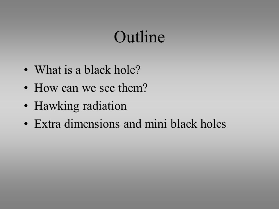 Outline What is a black hole. How can we see them.