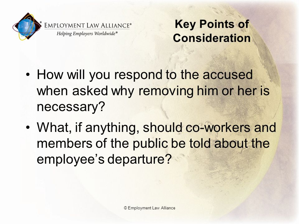 Key Points of Consideration How will you respond to the accused when asked why removing him or her is necessary.