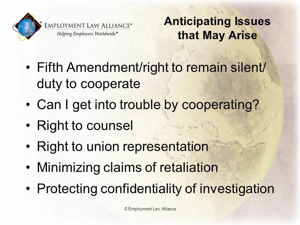 Anticipating Issues that May Arise Fifth Amendment/right to remain silent/ duty to cooperate Can I get into trouble by cooperating.
