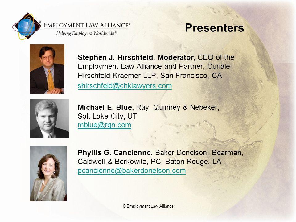 Presenters Stephen J. Hirschfeld, Moderator, CEO of the Employment Law Alliance and Partner, Curiale Hirschfeld Kraemer LLP, San Francisco, CA shirsch