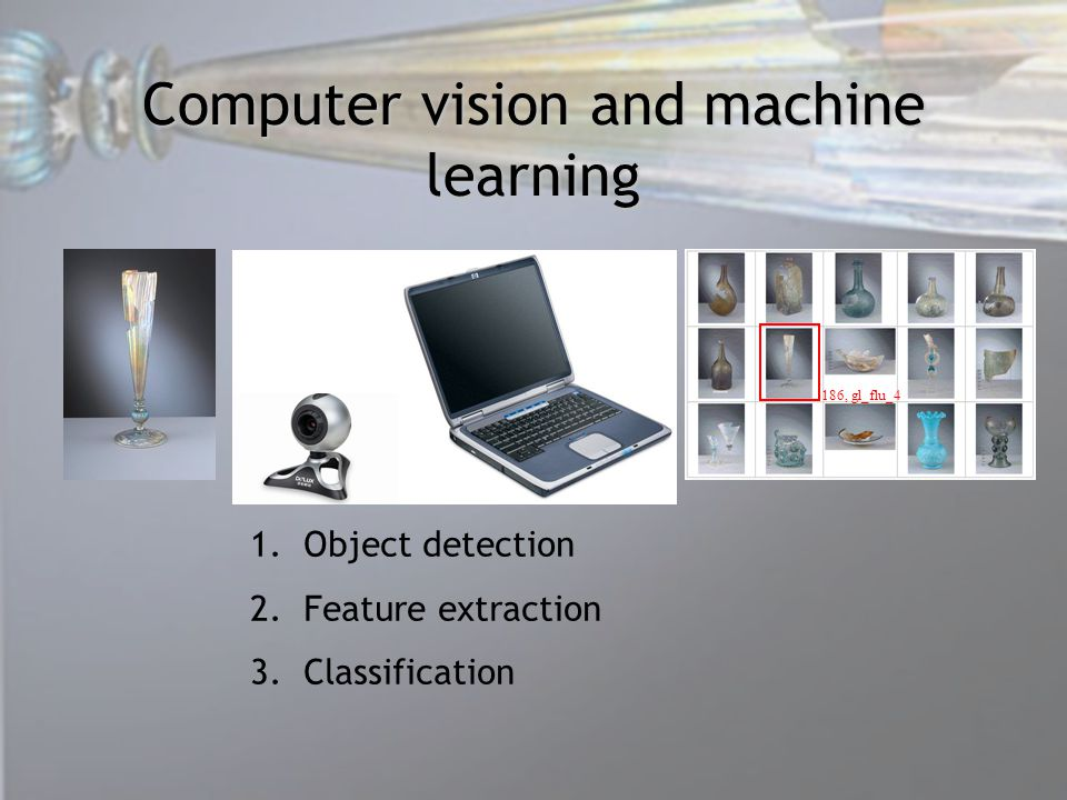 Computer vision and machine learning 186, gl_flu_4 1.Object detection 2.Feature extraction 3.Classification