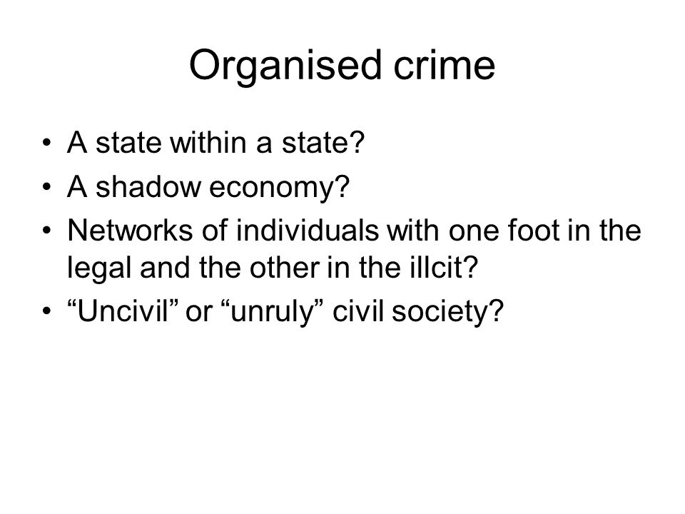 Organised crime A state within a state.A shadow economy.