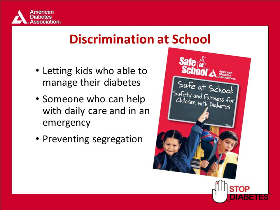 SM Discrimination at School Letting kids who able to manage their diabetes Someone who can help with daily care and in an emergency Preventing segregation