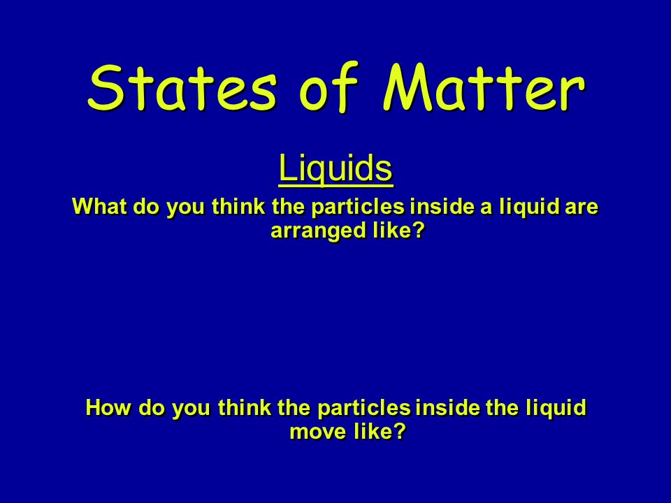 States of Matter SOLIDS What do you think the particles inside a solid are arranged like? How do you think the particles inside the solid move like? S