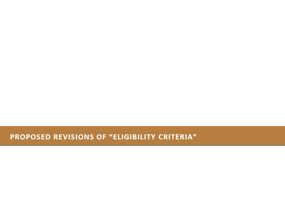 PROPOSED REVISIONS OF ELIGIBILITY CRITERIA