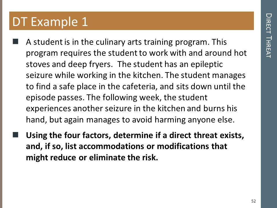 D IRECT T HREAT DT Example 1 A student is in the culinary arts training program.