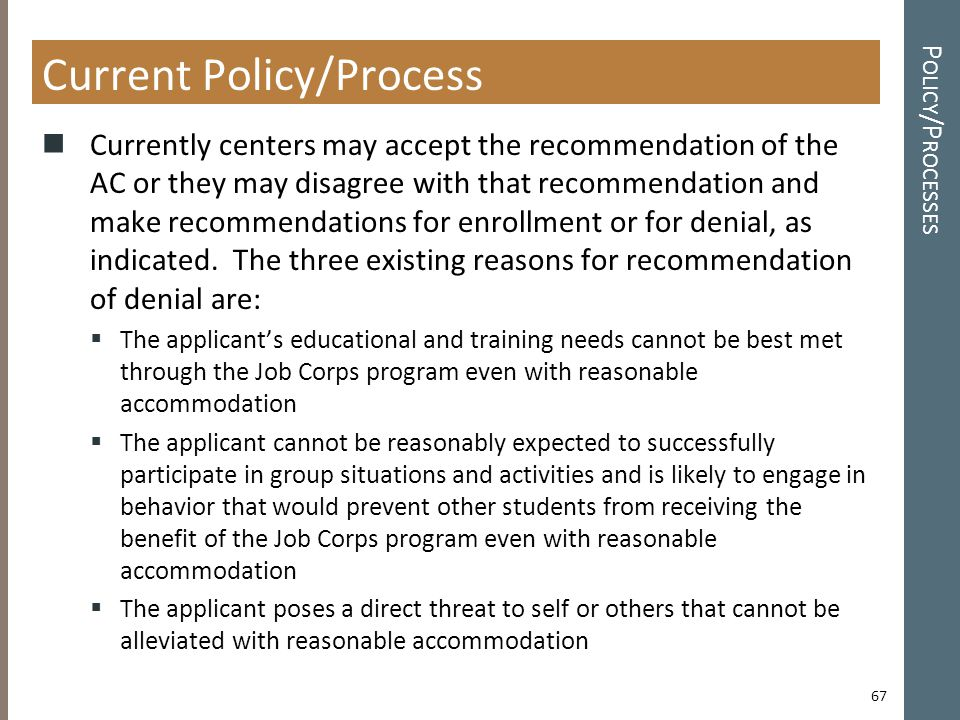 P OLICY /P ROCESSES Current Policy/Process Currently centers may accept the recommendation of the AC or they may disagree with that recommendation and make recommendations for enrollment or for denial, as indicated.