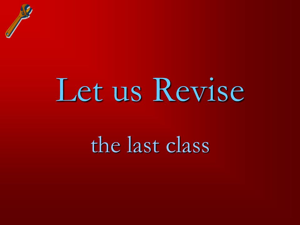 Let us Revise the last class