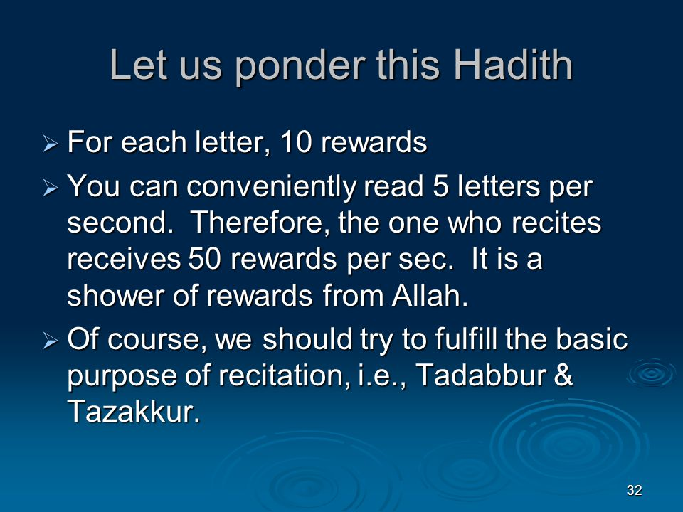 32 Let us ponder this Hadith  For each letter, 10 rewards  You can conveniently read 5 letters per second.