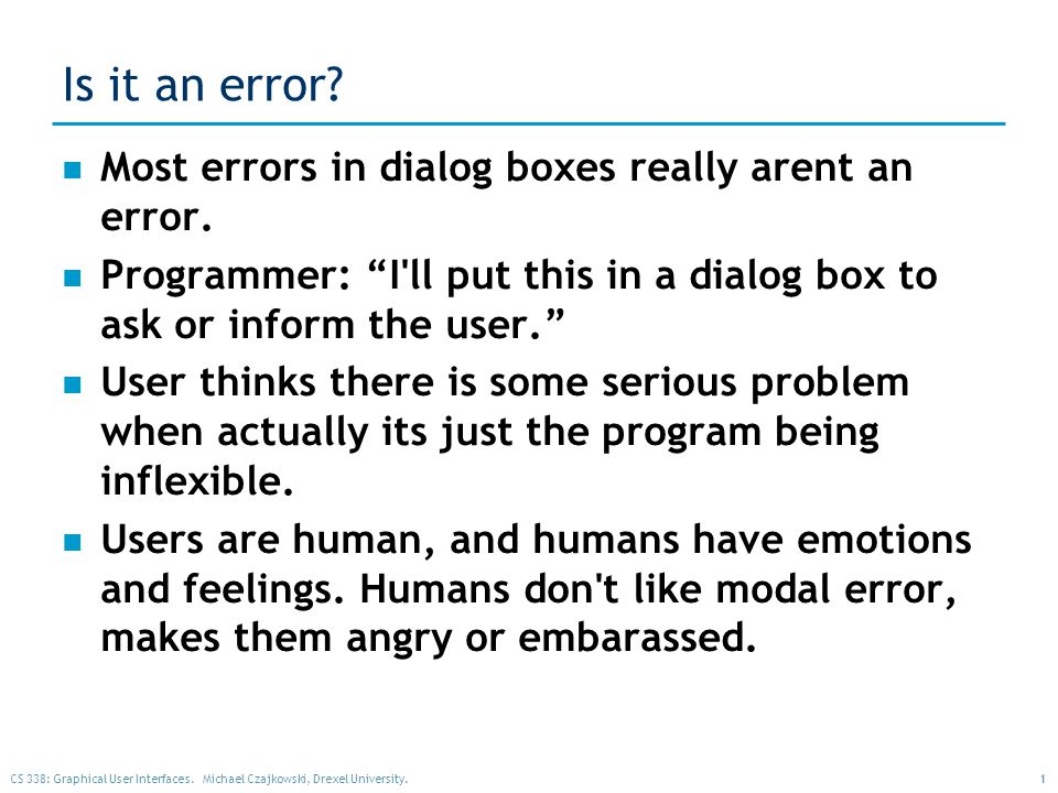 CS 338: Graphical User Interfaces. Michael Czajkowski, Drexel University.1 Is it an error.