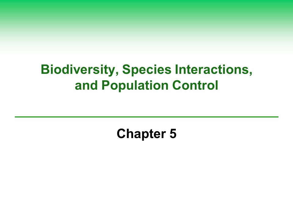 Biodiversity, Species Interactions, and Population Control Chapter 5