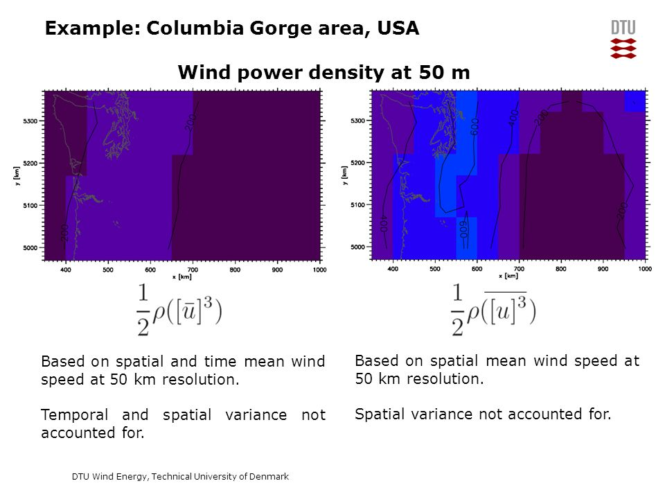 DTU Wind Energy, Technical University of Denmark Add Presentation Title in Footer via Insert ; Header & Footer Example: Columbia Gorge area, USA Wind power density at 50 m Based on spatial and time mean wind speed at 50 km resolution.