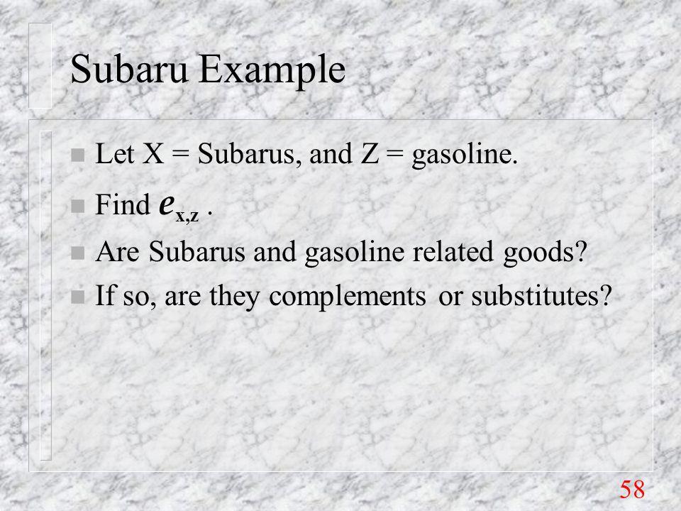 58 Subaru Example n Let X = Subarus, and Z = gasoline.