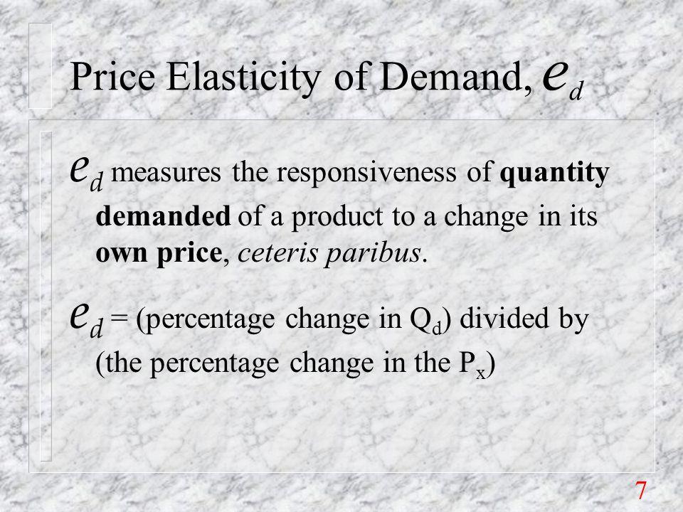 28 Unit Elastic D, | e d |= 1 n If the percentage change in quantity just equals the percentage change in price, demand is said to be unit elastic.