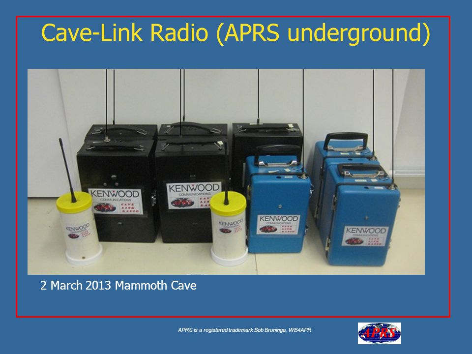 APRS is a registered trademark Bob Bruninga, WB4APR Cave-Link Radio (APRS underground) 2 March 2013 Mammoth Cave