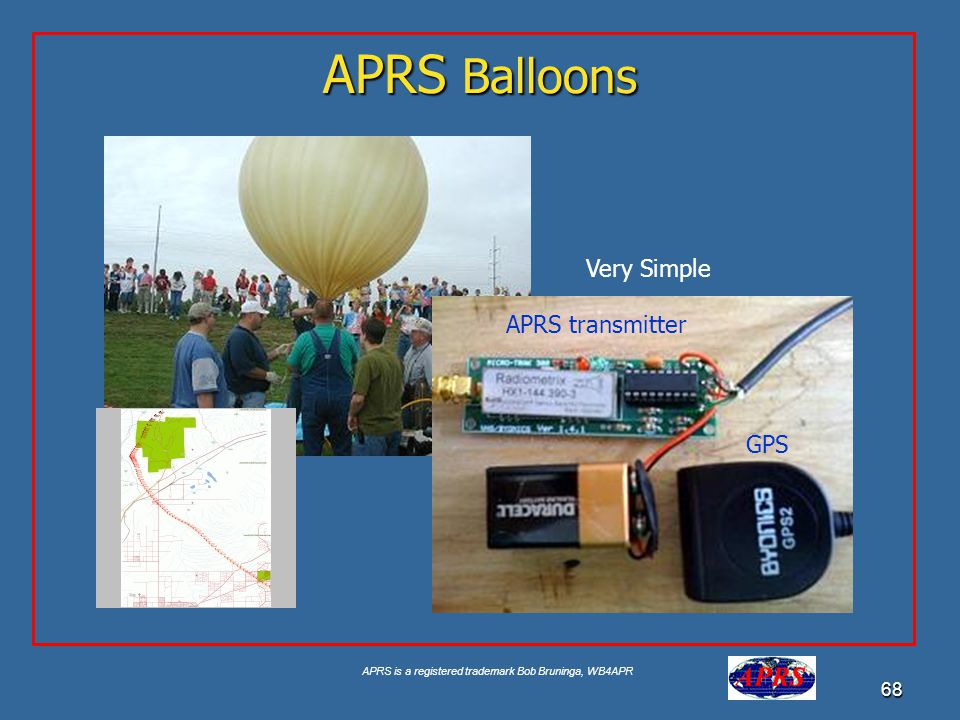 APRS is a registered trademark Bob Bruninga, WB4APR 68 APRS Balloons Very Simple APRS transmitter GPS