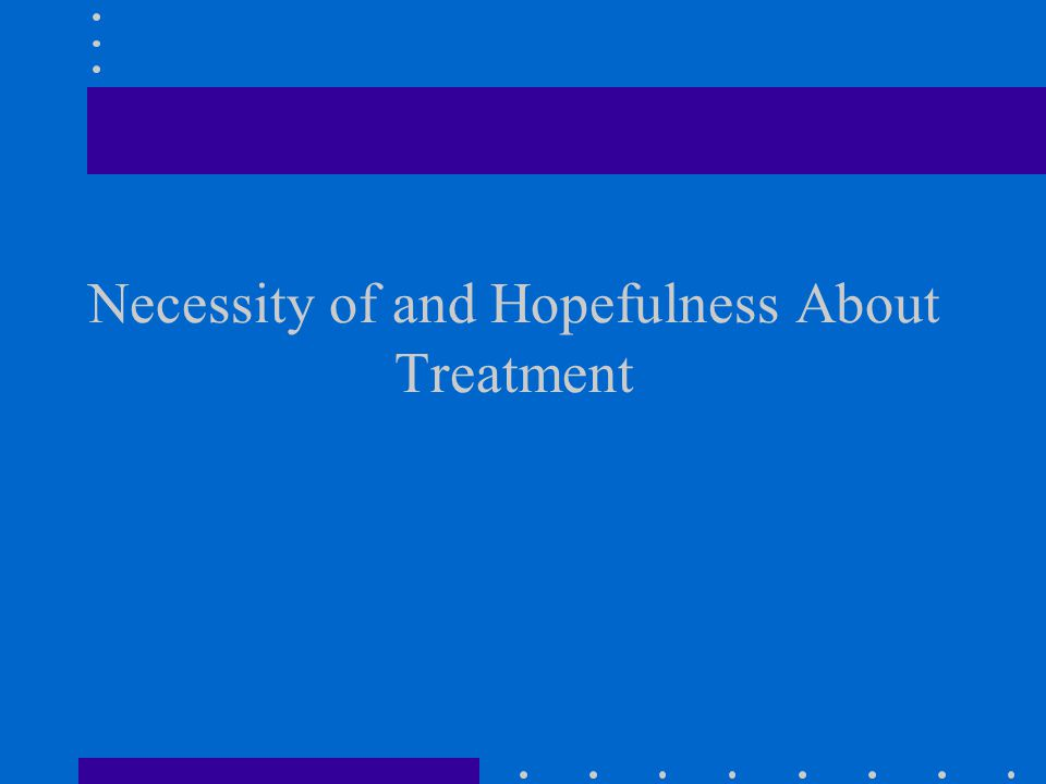 Necessity of and Hopefulness About Treatment