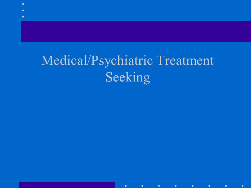Medical/Psychiatric Treatment Seeking