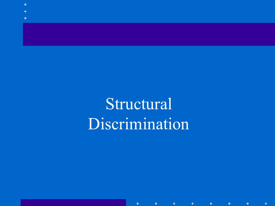 Structural Discrimination