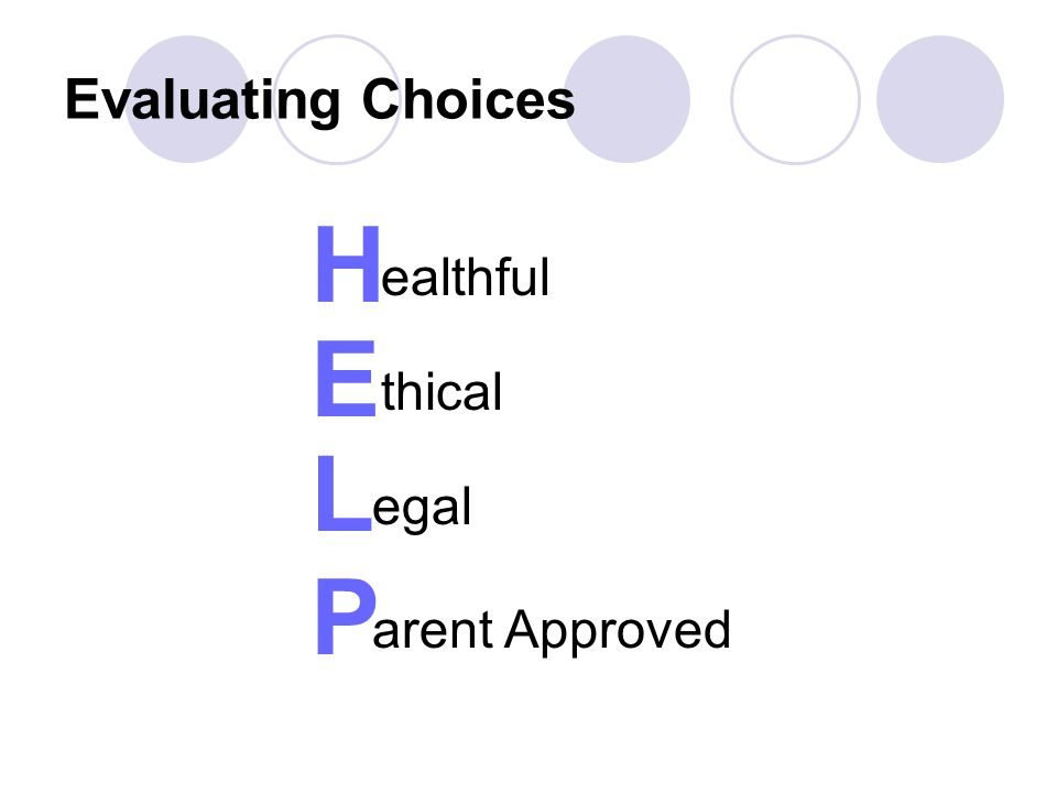 ealthful Evaluating Choices H E L P thical egal arent Approved