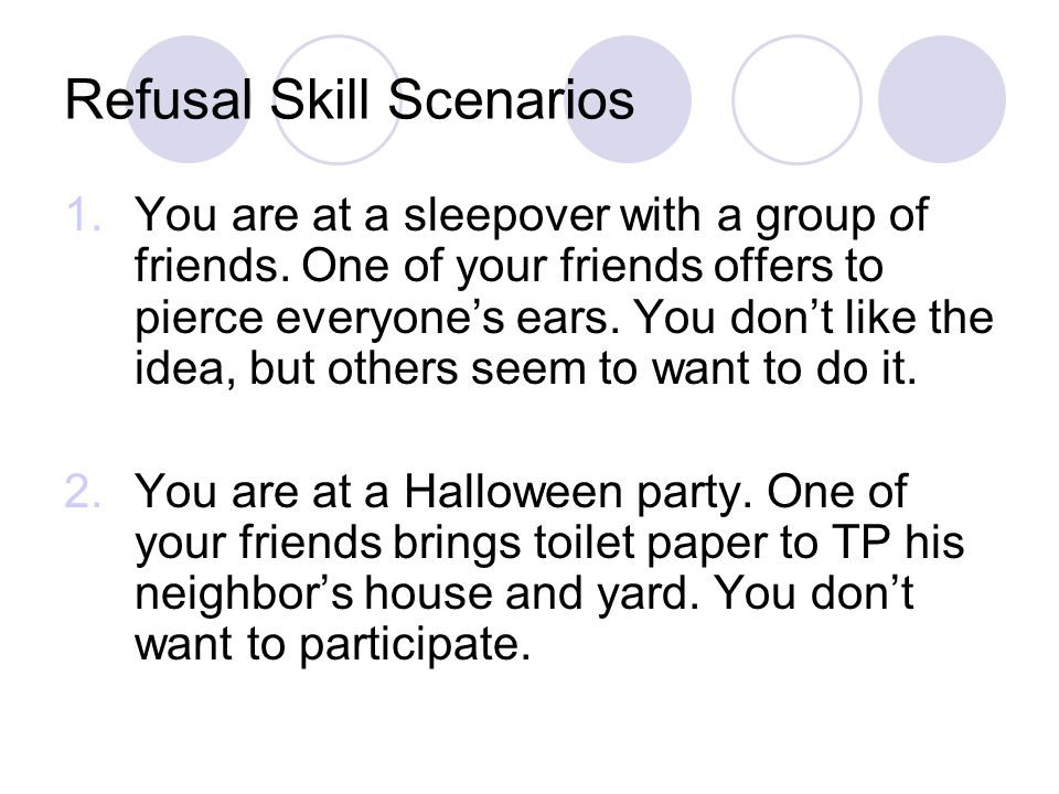 Refusal Skill Scenarios 1.You are at a sleepover with a group of friends.