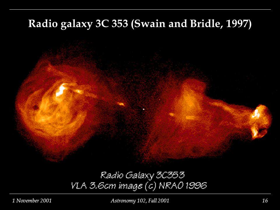 1 November 2001Astronomy 102, Fall 200116 Radio galaxy 3C 353 (Swain and Bridle, 1997)