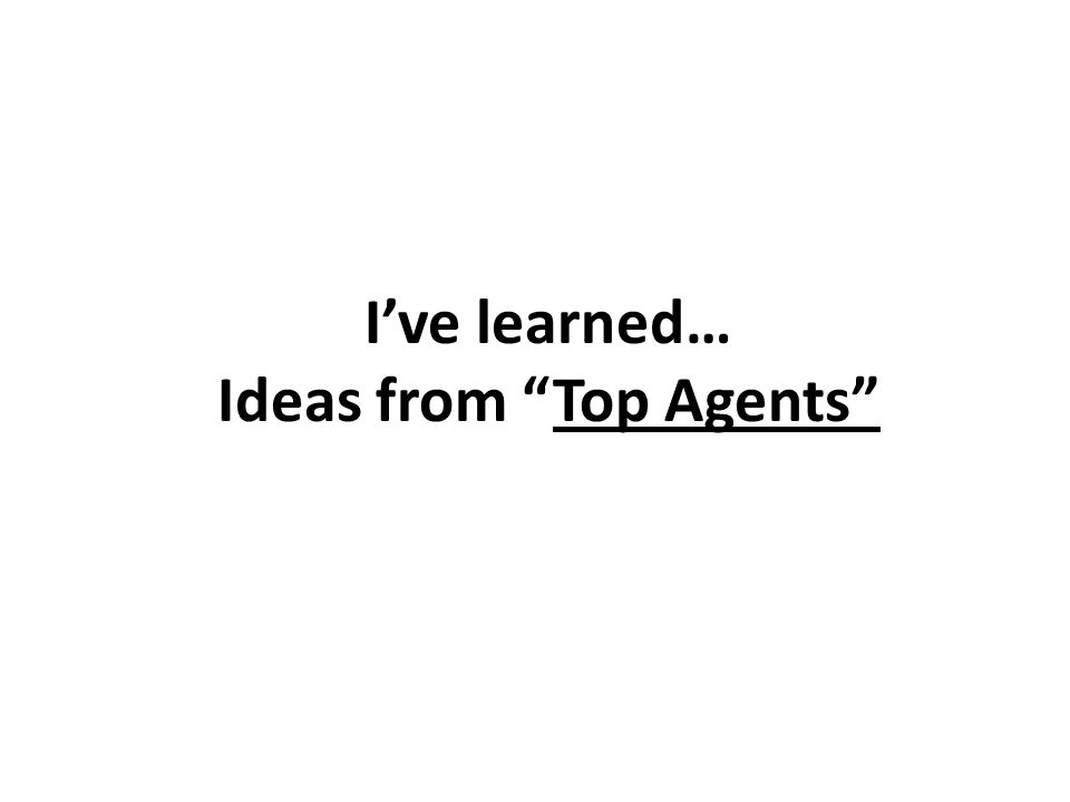 I've learned… Ideas from Top Agents